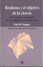 REALISMO Y EL OBJETIVO DE LA CIENCIA. POST SCRIPTUM A LA LOGICA DE LA INVESTIGACION CIENTIFICA / VOL. I