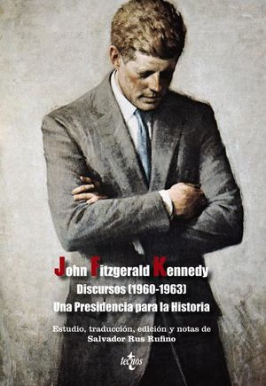 John Fitzgerald Kennedy. Discursos (1960-1963). Una Presidencia para la historia