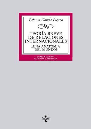 TEORIA BREVE DE RELACIONES INTERNACIONALES. UNA ANATOMIA DEL MUNDO / 4 ED.