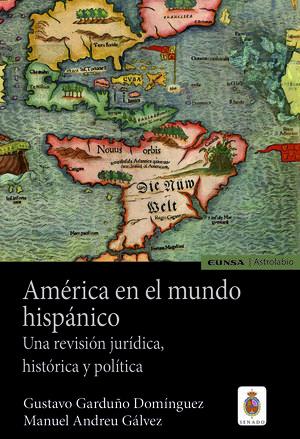América en el mundo hispánico. Una revisión jurídica, histórica y política