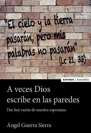 A veces Dios escribe en las paredes. Dar hoy razón de nuestra esperanza