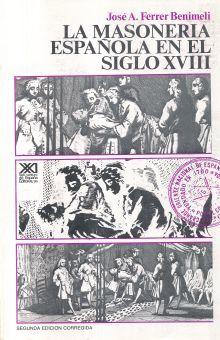 MASONERIA ESPAÑOLA EN EL SIGLO XVIII, LA / 2 ED.
