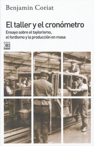 TALLER Y EL CRONOMETRO, EL. ENSAYO SOBRE EL TAYLORISMO EL FORDISMO Y LA PRODUCCION EN MASA