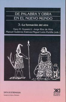 DE PALABRA Y OBRA EN EL NUEVO MUNDO / VOL. 3 / LA FORMACION DEL OTRO