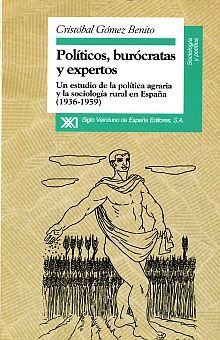 POLITICOS Y BUROCRATAS Y EXPERTOS. UN ESTUDIO DE LA POLITICA AGRARIA Y LA SOCIOLOGIA RURAL EN ESPAÑA
