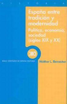 ESPAÑA ENTRE TRADICION Y MODERNIDAD. POLITICA ECONOMIA SOCIEDAD (SIGLOS XIX Y XX)