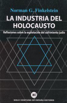INDUSTRIA DEL HOLOCAUSTO, LA. REFLEXIONES SOBRE LA EXPLOTACION DEL SUFRIMIENTO JUDIO / 3 ED.