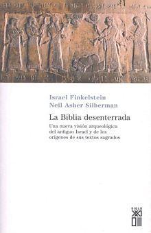 BIBLIA DESENTERRADA. UNA NUEVA VISION ARQUEOLOGICA DEL ANTIGUO ISRAEL Y DE LOS ORIGENES DE SUS TEXTO