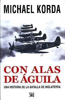 CON ALAS DE AGUILA. UNA HISTORIA DE LA BATALLA DE INGLATERRA / PD.