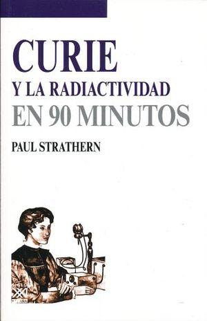 CURIE Y LA RADIACTIVIDAD EN 90 MINUTOS