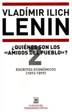 ESCRITOS ECONOMICOS (1893 - 1899) / VOL. 2. QUIENES SON LOS AMIGOS DEL PUEBLO