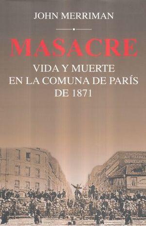 MASACRE. VIDA Y MUERTE EN LA COMUNA DE PARIS DE 1871 / PD.