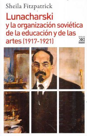 LUNACHARSKI Y LA ORGANIZACION SOVIETICA DE LA EDUCACION Y DE LAS ARTES 1917-1921