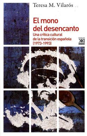 MONO DEL DESENCANTO, EL. UNA CRITICA CULTURAL DE LA TRANSICION ESPAÑOLA (1973-1993)