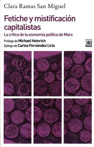 FETICHE Y MISTIFICACION CAPITALISTAS. LA CRITICA DE LA ECONOMIA POLITICA DE MARX