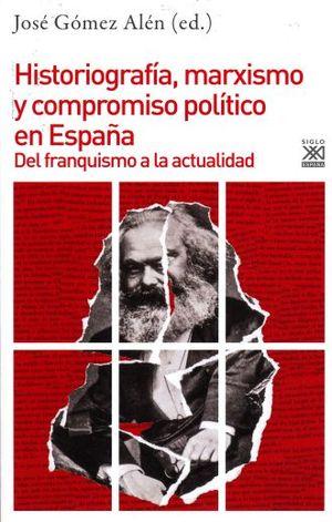 HISTORIOGRAFIA MARXISMO Y COMPROMISO POLITICO EN ESPAÑA. DEL FRANQUISMO A LA ACTUALIDAD