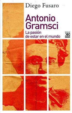 ANTONIO GRAMSCI. LA PASION DE ESTAR EN EL MUNDO