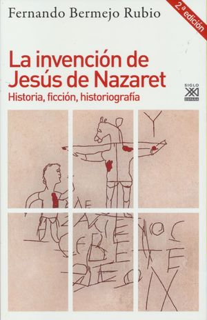 INVENCION DE JESUS DE NAZARET, LA. HISTORIA FICCION HISTORIOGRAFIA / 2 ED.