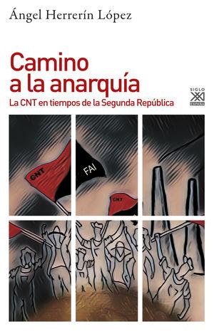 Camino a la anarquía. La CNT en tiempo de la segunda república