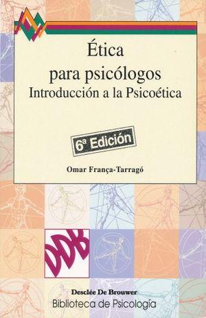 ETICA PARA PSICOLOGOS. INTRODUCCION A LA PSICOETICA / 6 ED.