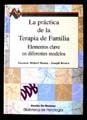 PRACTICA DE LA TERAPIA DE FAMILIA, LA (ELEMENTOS CLAVE EN DIFERENTES MODELOS)