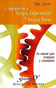 INTEGRACION DE LA TERAPIA EXPERIENCIAL Y LA TERAPIA BREVE. UN MANUAL PARA TERAPEUTAS Y ORIENTADORES
