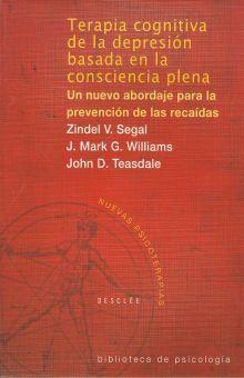 TERAPIA COGNITIVA DE LA DEPRESION BASADA EN LA CONSCIENCIA PLENA. UN NUEVO ABORDAJE PARA LA PREVENCION DE LAS RECAIDAS