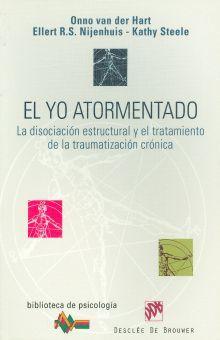 YO ATORMENTADO, EL. LA DISOCIACION ESTRUCTURAL Y EL TRATAMIENTO DE LA TRAUMATIZACION CRONICA