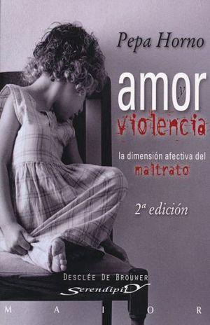 AMOR Y VIOLENCIA. LA DIMENSION AFECTIVA DEL MALTRATO / 2 ED.
