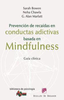 PREVENCION DE RECAIDAS EN CONDUCTAS ADICTIVAS BASADAS EN MINDFULNESS. GUIA CLINICA