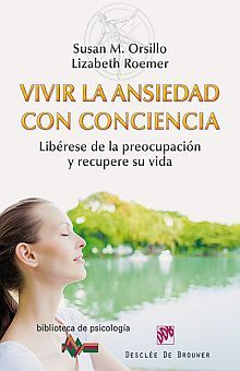 VIVIR LA ANSIEDAD CON CONCIENCIA. LIBERESE DE LA PREOCUPACION Y RECUPERE SU VIDA