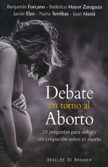 DEBATE EN TORNO AL ABORTO. 20 PREGUNTAS PARA DEBATIR SIN CRISPACION SOBRE EL ABORTO