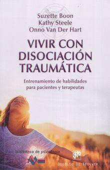 VIVIR CON DISOCIACION TRAUMATICA. ENTRENAMIENTO DE HABILIDADES PARA PACIENTES Y TERAPEUTAS