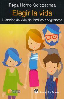 ELEGIR LA VIDA. HISTORIAS DE VIDA DE FAMILIAS ACOGEDORAS