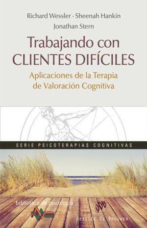 TRABAJANDO CON CLIENTES DIFICILES. APLICACIONES DE LA TERAPIA DE VALORACION COGNITIVA