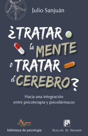 TRATAR LA MENTE O TRATAR EL CEREBRO. HACIA UNA INTEGRACION ENTRE PSICOTERAPIA Y PSICOFARMACOS