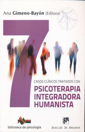 7 CASOS CLINICOS TRATADOS CON PSICOTERAPIA INTEGRADORA HUMANISTA