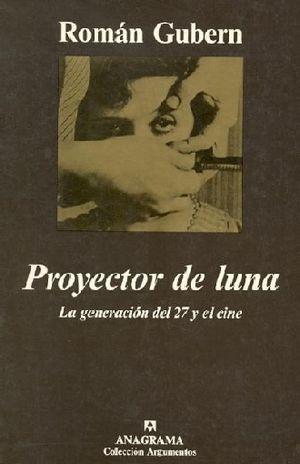 PROYECTOR DE LUNA. LA GENERACION DEL 27 Y EL CINE