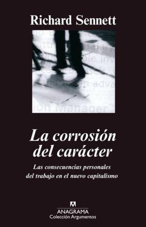 CORROSION DEL CARACTER, LA. LAS CONSECUENCIAS PERSONALES DEL TRABAJO EN EL NUEVO CAPITALISMO