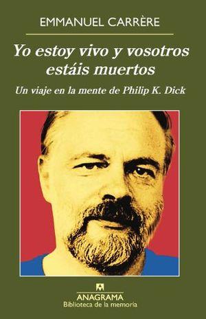 YO ESTOY VIVO Y VOSOTROS ESTAIS MUERTOS. UN VIAJE EN LA MENTE DE PHILIP K. DICK