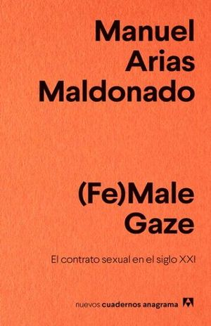 FE MALE GAZE. EL CONTRATO SEXUAL EN EL SIGLO XXI