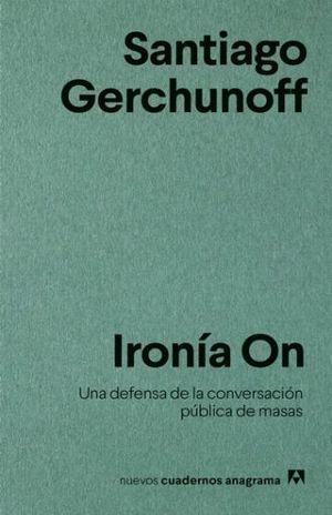 IRONIA ON. UNA DEFENSA DE LA CONVERSACION PUBLICA DE MASAS