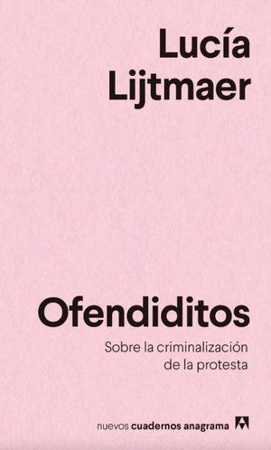 OFENDIDITOS. SOBRE LA CRIMINALIZACION DE LA PROTESTA