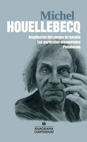 MICHEL HOUELLEBECQ (AMPLIACION DEL CAMPO DE BATALLA, LAS PARTICULAS ELEMENTALES, PLATAFORMA)