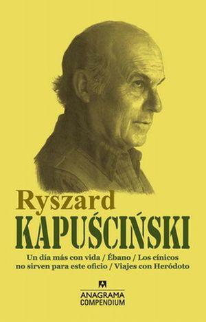 RYSZARD KAPUSCINSKI / UN DIA MAS CON VIDA / EBANO / LOS CINICOS NO SIRVEN PARA ESTE OFICIO / VIAJES CON HERODOTO