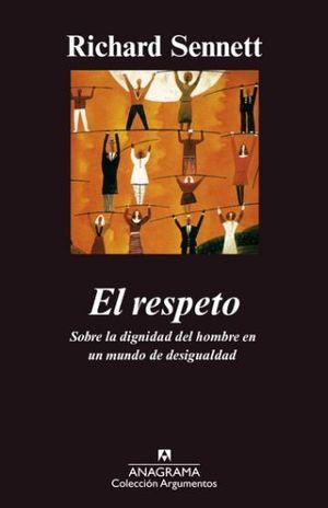 RESPETO, EL. SOBRE LA DIGNIDAD DEL HOMBRE EN UN MUNDO DE DESIGUALDAD