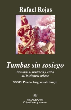 TUMBAS SIN SOSIEGO REVOLUCION DISIDENCIA Y EXILIO DEL INTELECTUAL CUBANO