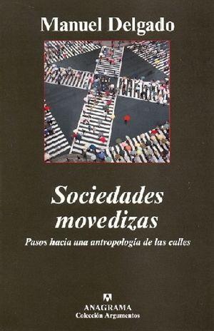 SOCIEDADES MOVEDIZAS. PASOS HACIA UNA ANTROPOLOGIA DE LAS CALLES