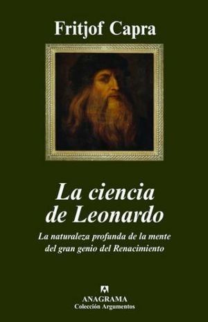 CIENCIA DE LEONARDO, LA. LA NATURALEZA PROFUNDA DE LA MENTE DEL GRAN GENIO DEL RENACIMIENTO