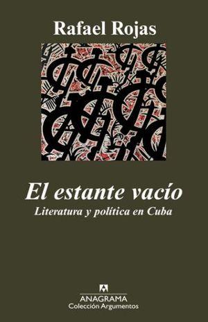ESTANTE VACIO, EL. LITERATURA Y POLITICA EN CUBA